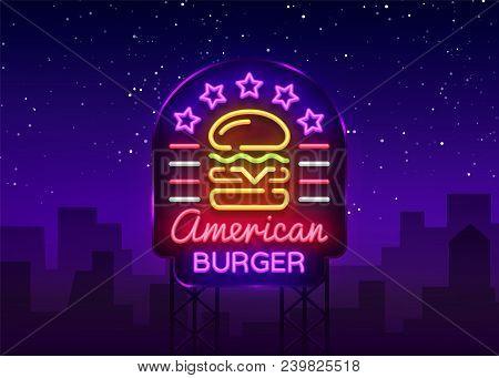 Burger Logo Vector. American Burger, Design Template Light Emblem, Burger Street Food Neon Sign, Lig