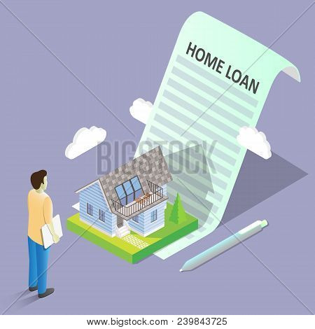 Home Loan Concept Vector Isometric Illustration. Home Mortgage Document Agreement With House And Man
