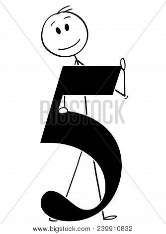 Cartoon Stick Man Drawing Conceptual Illustration Of Businessman Holding Big Number Five Or 5. Part