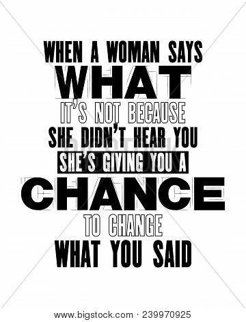 Inspiring Motivation Quote With Text When A Woman Says What It Is Not Because She Did Not Hear You S