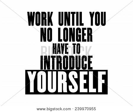 Inspiring Motivation Quote With Text Work Until You No Longer Have To Inroduce Yourself. Vector Typo