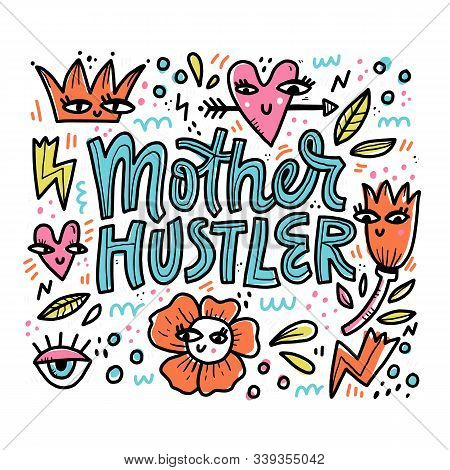 Mother Hustler Vector Lettering In Abstract Frame. Modern Saying In Surreal Border With Doodle Drawi