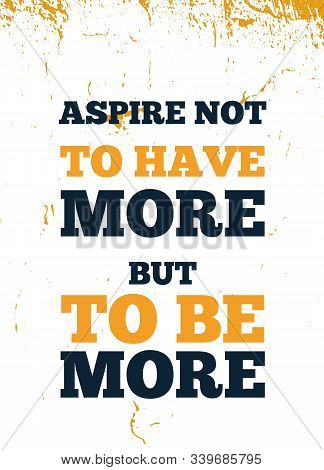 Apire To Be More Quote, Vector Typography Background, Modern Poster, Grunge Concept
