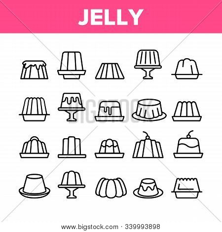 Jelly Sweet Dessert Collection Icons Set Vector Thin Line. Jelly On Plate In Different Shape, With C
