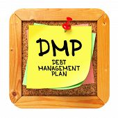 DMP - Debt Management Plan - Written on Yellow Sticker on Cork Bulletin or Message Board. poster