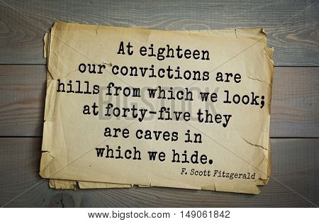 TOP-50. Aphorism by Francis Fitzgerald (1896-1940)  American writer.  At eighteen our convictions are hills from which we look; at forty-five they are caves in which we hide.