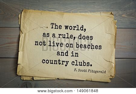 TOP-50. Aphorism by Francis Fitzgerald (1896-1940)  American writer. The world, as a rule, does not live on beaches and in country clubs.