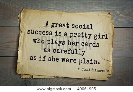 TOP-50. Aphorism by Francis Fitzgerald (1896-1940) American writer.  A great social success is a pretty girl who plays her cards as carefully as if she were plain.