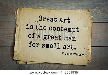 TOP-50. Aphorism by Francis Fitzgerald (1896-1940) American writer. Great art is the contempt of a great man for small art.