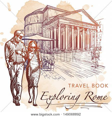 City life scene in Rome. Pantheon and a couple walking hand in hand and talking. Travel book illustration. Sketch with a grunge background on a separate layer. EPS10 vector illustration.