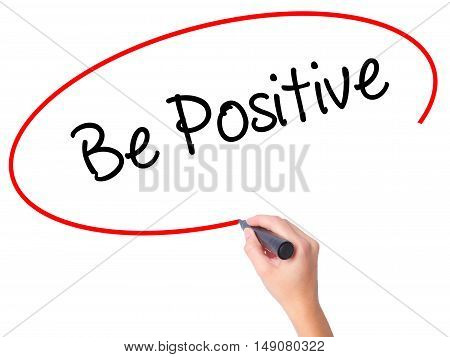 Women Hand Writing Be Positive  With Black Marker On Visual Screen