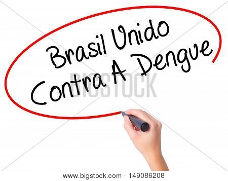 Women Hand Writing Brasil Unido  Contra A Dengue (brazil Against Dengue In Portuguese) With Black Ma