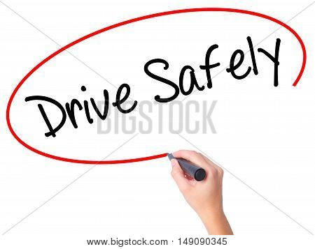 Women Hand Writing  Drive Safely With Black Marker On Visual Screen