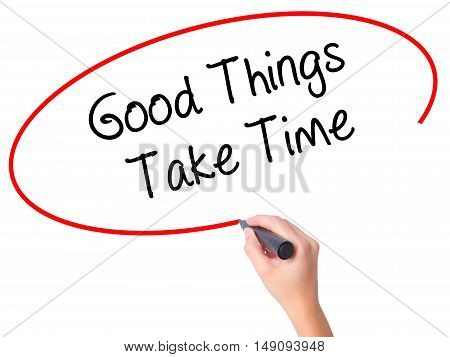 Women Hand Writing Good Things Take Time With Black Marker On Visual Screen