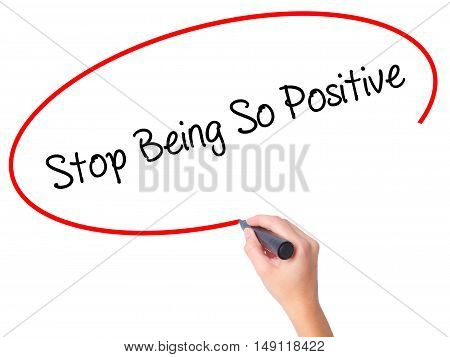 Women Hand Writing Stop Being So Positive With Black Marker On Visual Screen