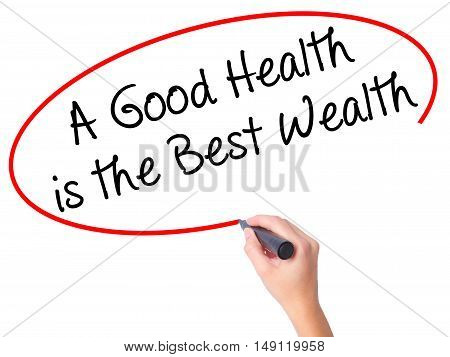 Women Hand Writing A Good Health Is The Best Wealth With Black Marker On Visual Screen