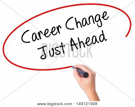 Women Hand Writing Career Change Just Ahead With Black Marker On Visual Screen