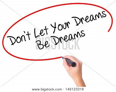 Women Hand Writing Don't Let Your Dreams Be Dreams With Black Marker On Visual Screen