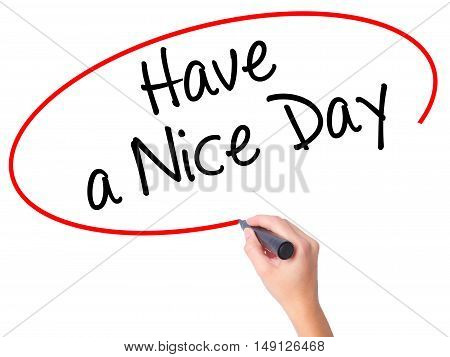 Women Hand Writing Have A Nice Day With Black Marker On Visual Screen