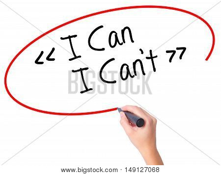 Women Hand Writing I Can - I Can't With Black Marker On Visual Screen