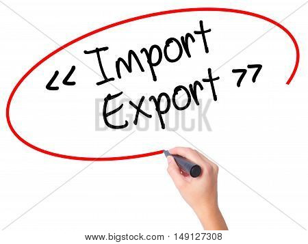 Women Hand Writing Import - Export With Black Marker On Visual Screen.