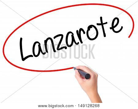 Women Hand Writing Lanzarote With Black Marker On Visual Screen.