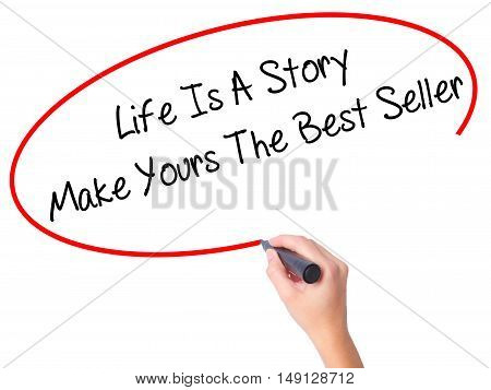 Women Hand Writing Life Is A Story Make Yours The Best Seller With Black Marker On Visual Screen