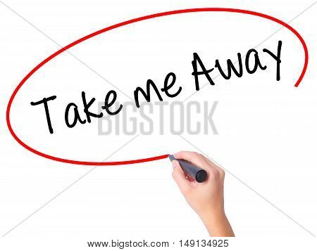 Women Hand Writing Take Me Away With Black Marker On Visual Screen