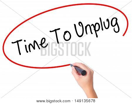 Women Hand Writing Time To Unplug With Black Marker On Visual Screen