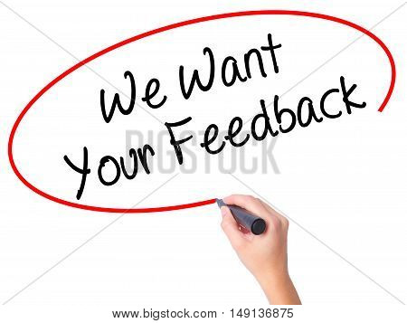 Women Hand Writing We Want Your Feedback With Black Marker On Visual Screen