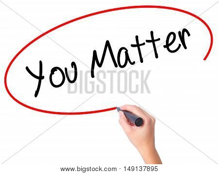 Women Hand Writing You Matter With Black Marker On Visual Screen