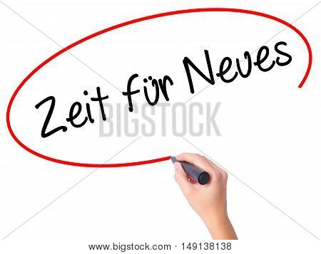 Women Hand Writing Zeit F�¼r Neues (time For Something New In German) With Black Marker On Visu