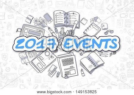 2017 Events Doodle Illustration of Blue Text and Stationery Surrounded by Cartoon Icons. Business Concept for Web Banners and Printed Materials.