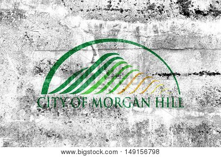 Flag Of Morgan Hill, California, Usa, Painted On Dirty Wall
