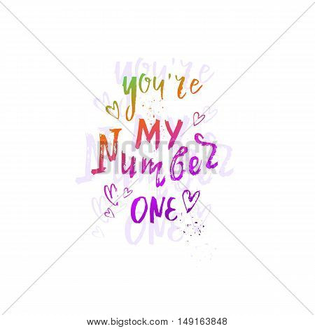 Vector hand drawn illustration with hand-lettering. You're my number one. Inspirational quote. This illustration can be used as a print on t-shirts and bags greetings card or Valentine card.