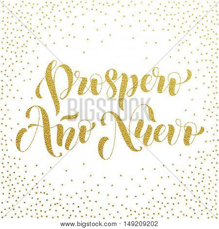 Prospero Ano Nuevo gold glitter modern lettering for Spanish Happy New Year greeting holiday card. Vector hand drawn festive text for banner, poster, invitation on white background.