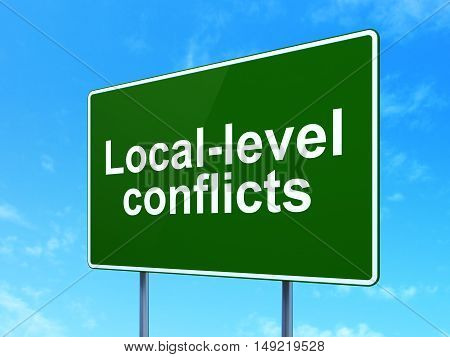Politics concept: Local-level Conflicts on green road highway sign, clear blue sky background, 3D rendering