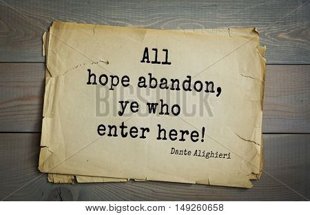 TOP-30. Aphorism by Dante Alighieri - Italian poet, philosopher, theologian, politician.All hope abandon, ye who enter here!