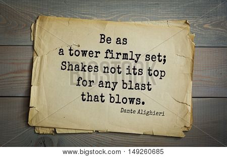 TOP-30. Aphorism by Dante Alighieri - Italian poet, philosopher, theologian, politician.Be as a tower firmly set; Shakes not its top for any blast that blows.