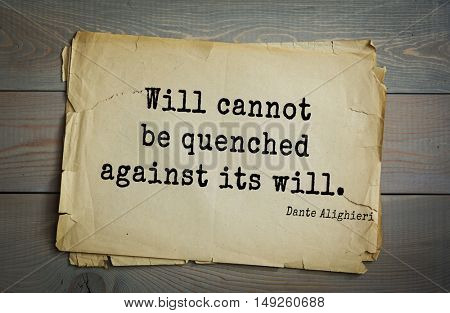TOP-30. Aphorism by Dante Alighieri - Italian poet, philosopher, theologian, politician. Will cannot be quenched against its will.