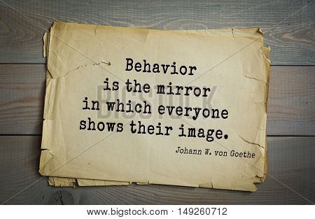 TOP-200. Aphorism by Johann Wolfgang von Goethe - German poet, statesman, philosopher and naturalist.Behavior is the mirror in which everyone shows their image.