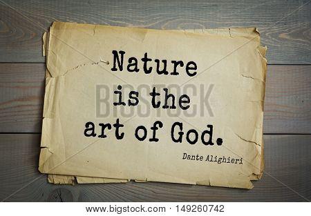 TOP-30. Aphorism by Dante Alighieri - Italian poet, philosopher, theologian, politician.Nature is the art of God.