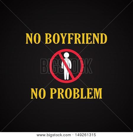 No boyfriend no problem - funny inscription template
