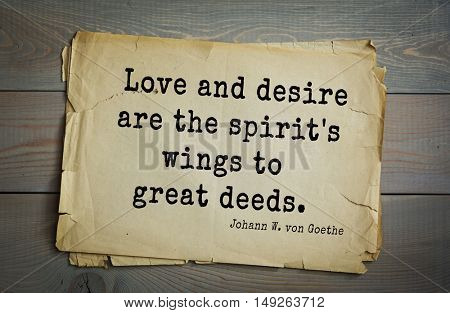 TOP-200. Aphorism by Johann Wolfgang von Goethe - German poet, statesman, philosopher and naturalist.Love and desire are the spirit's wings to great deeds.