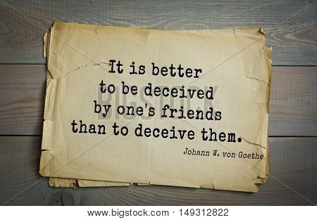 TOP-200. Aphorism by Johann Wolfgang von Goethe - German poet, statesman, philosopher and naturalist.It is better to be deceived by one's friends than to deceive them.