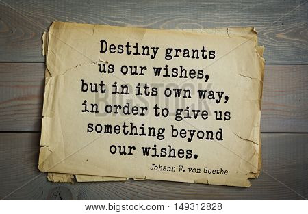 TOP-200. Aphorism by Johann Wolfgang von Goethe - German poet, statesman, philosopher and naturalist.Destiny grants us our wishes, but in its own way, in order to give us something beyond our wishes.