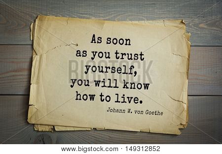 TOP-200. Aphorism by Johann Wolfgang von Goethe - German poet, statesman, philosopher and naturalist.As soon as you trust yourself, you will know how to live.
