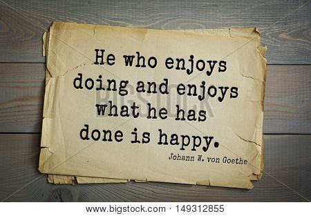 TOP-200. Aphorism by Johann Wolfgang von Goethe - German poet, statesman, philosopher and naturalist.He who enjoys doing and enjoys what he has done is happy.