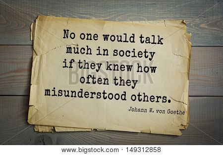 TOP-200. Aphorism by Johann Wolfgang von Goethe - German poet, statesman, philosopher and naturalist.No one would talk much in society if they knew how often they misunderstood others.