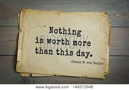 TOP-200. Aphorism by Johann Wolfgang von Goethe - German poet, statesman, philosopher and naturalist. Nothing is worth more than this day.